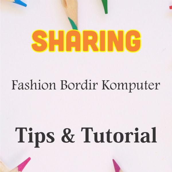 Tempat Sharing Tentang Fashion & Bordir Komputer